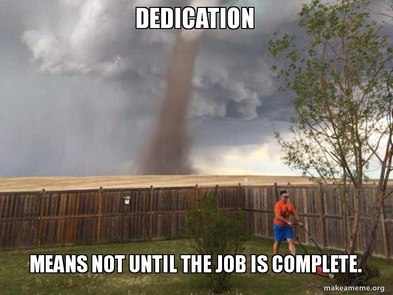 Dedication Means not until the job is complete. - Dedication | Make a Meme