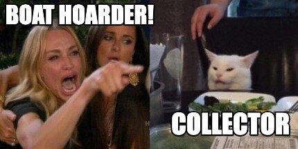 Meme Creator - Funny Boat Hoarder! collector Meme Generator at  MemeCreator.org!